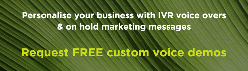 Personalise your business with IVR voice overs & on hold marketing messages. Request FREE custom voice demos