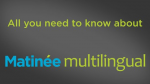 An introduction to Matinée Multilingual