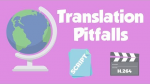 Video translation and the potential pitfalls