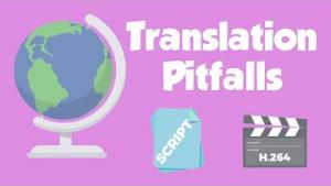 Video translation pitfalls